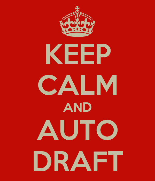 KEEP CALM AND AUTO DRAFT