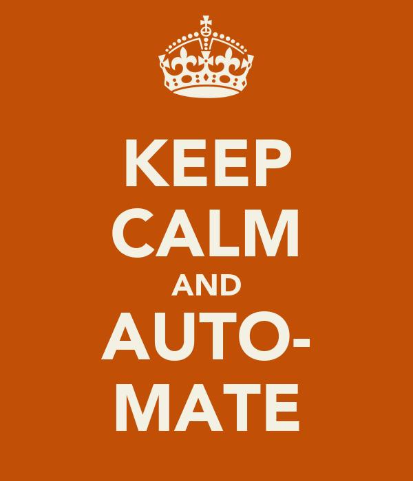 KEEP CALM AND AUTO- MATE