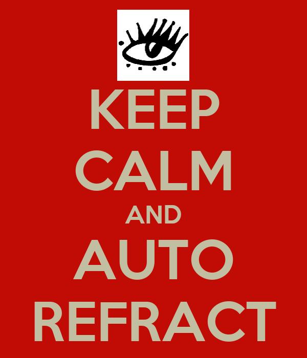 KEEP CALM AND AUTO REFRACT