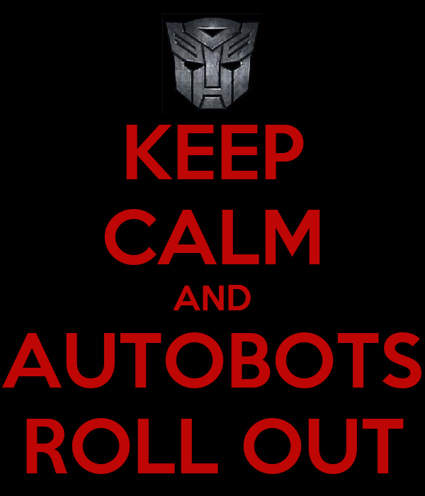KEEP CALM AND AUTOBOTS ROLL OUT