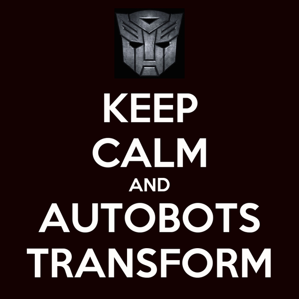 KEEP CALM AND AUTOBOTS TRANSFORM