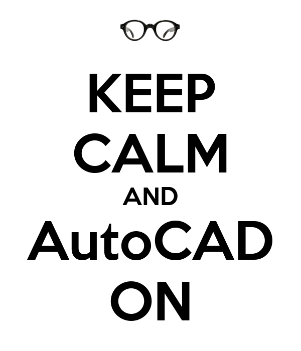 KEEP CALM AND AutoCAD ON