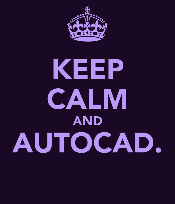 KEEP CALM AND AUTOCAD.