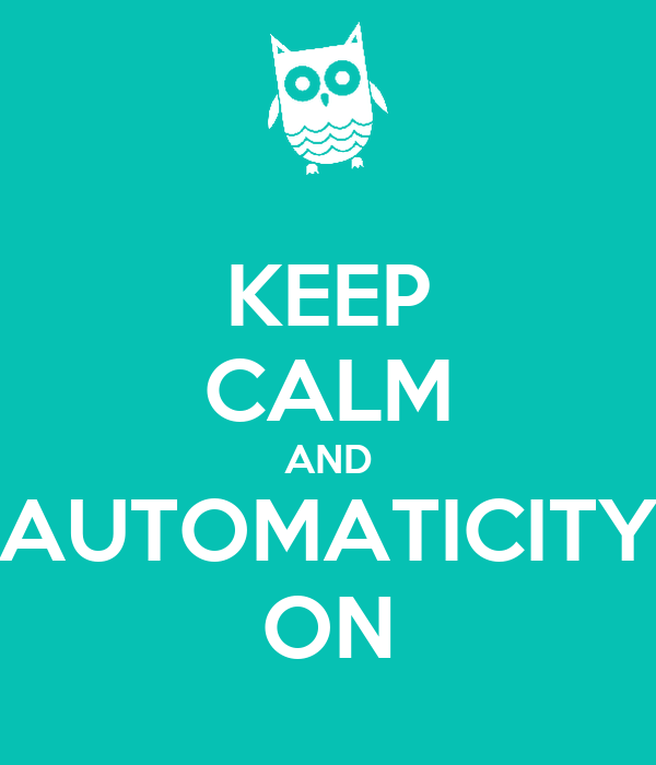 KEEP CALM AND AUTOMATICITY ON
