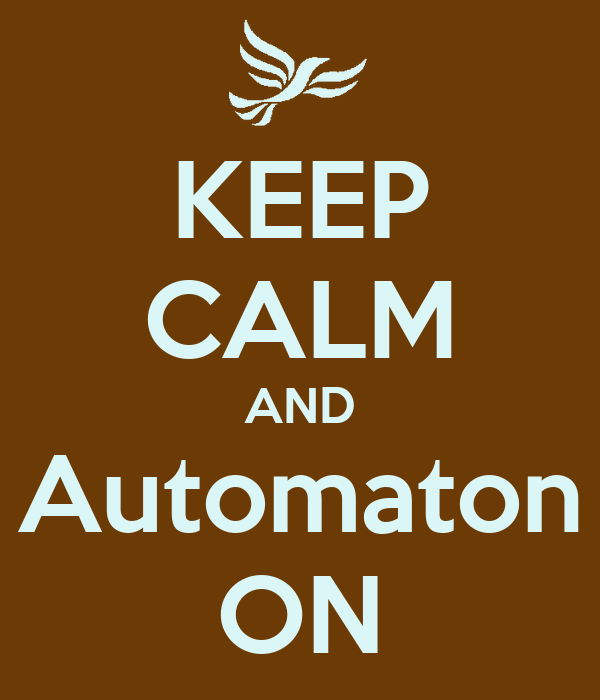 KEEP CALM AND Automaton ON