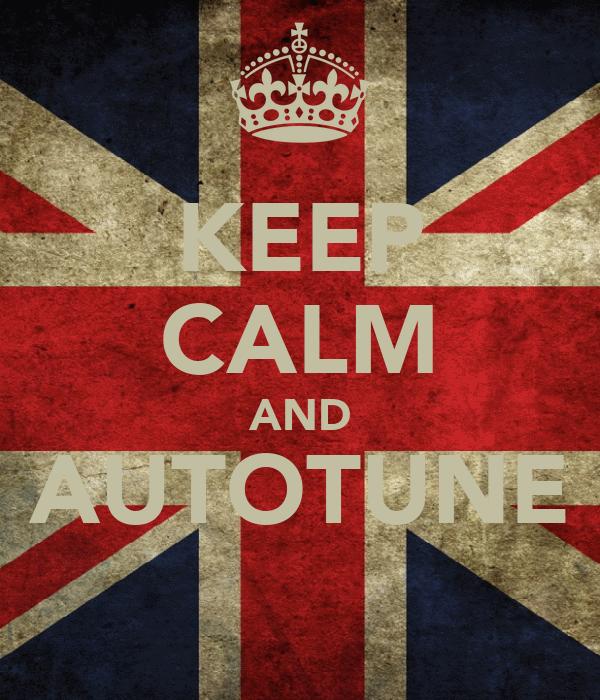 KEEP CALM AND AUTOTUNE