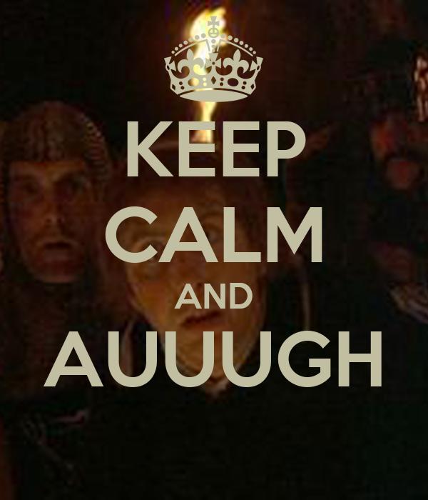 KEEP CALM AND AUUUGH