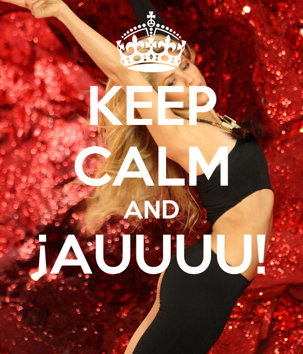 KEEP CALM AND ¡AUUUU!