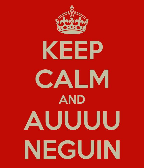 KEEP CALM AND AUUUU NEGUIN