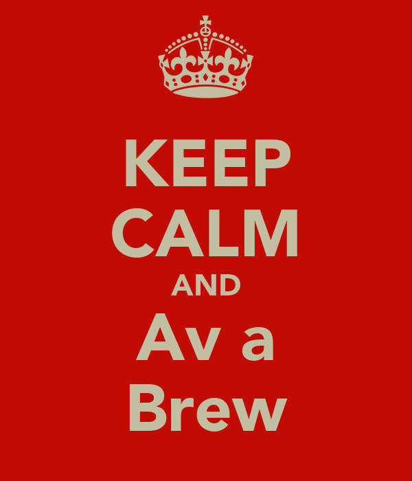KEEP CALM AND Av a Brew