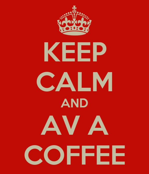 KEEP CALM AND AV A COFFEE