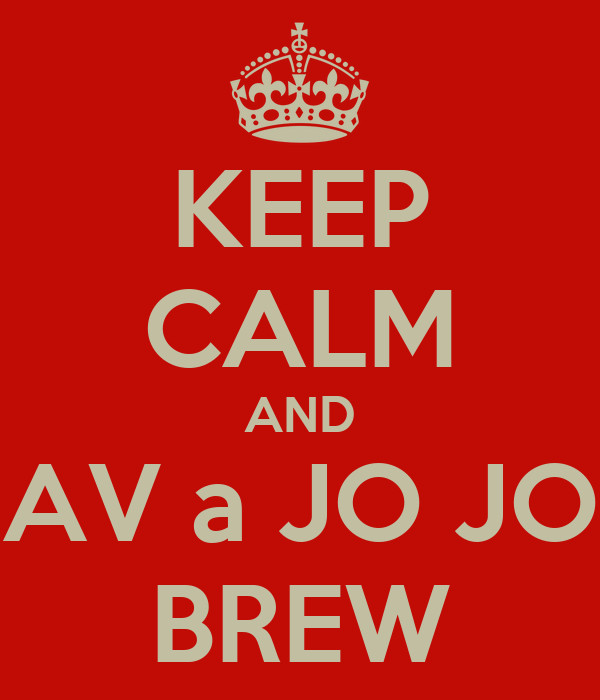 KEEP CALM AND AV a JO JO BREW