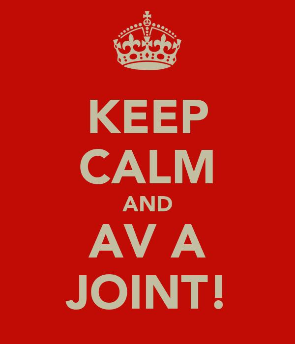 KEEP CALM AND AV A JOINT!