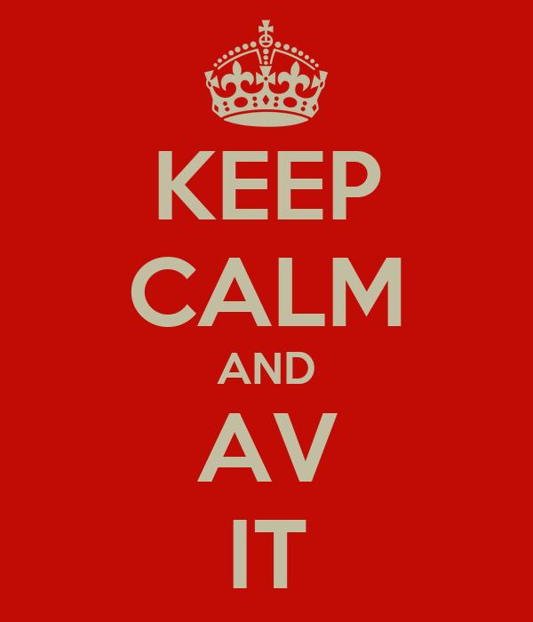 KEEP CALM AND AV IT