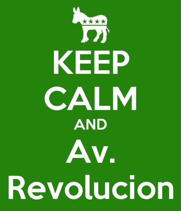 KEEP CALM AND Av. Revolucion
