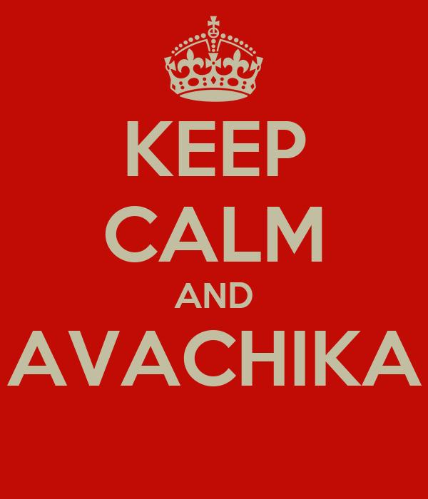 KEEP CALM AND AVACHIKA