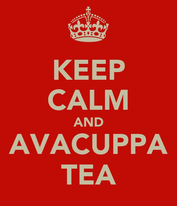 KEEP CALM AND AVACUPPA TEA