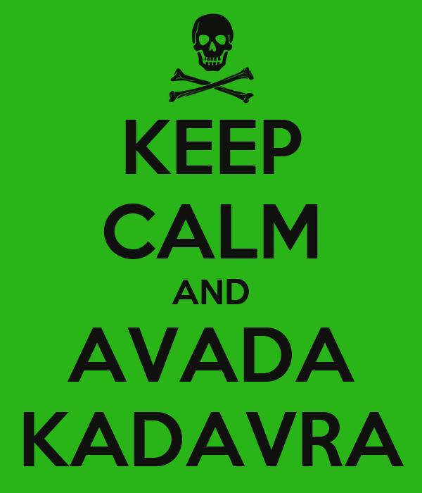 KEEP CALM AND AVADA KADAVRA