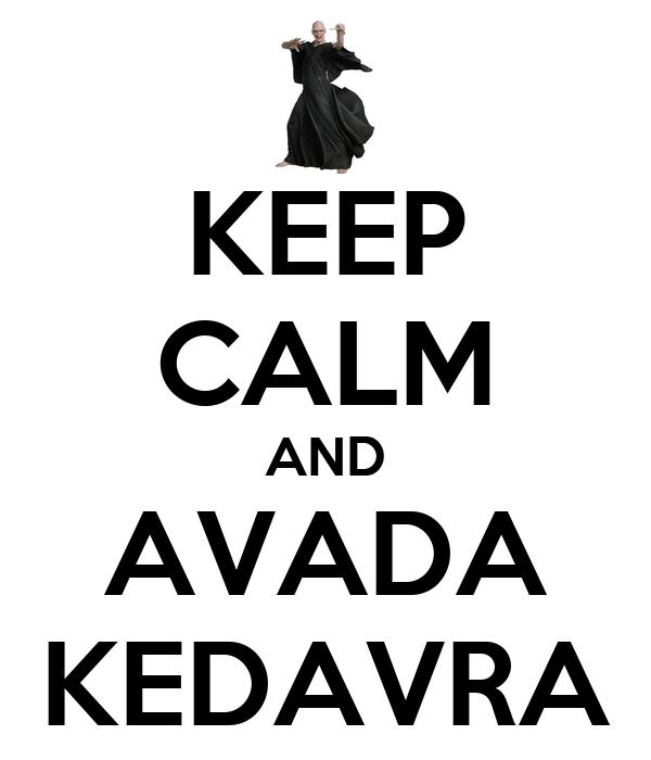 KEEP CALM AND AVADA KEDAVRA