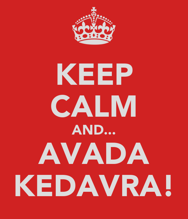 KEEP CALM AND... AVADA KEDAVRA!