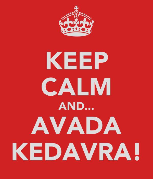 KEEP CALM AND... AVADA KEDAVRA!