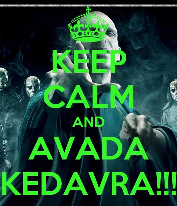 KEEP CALM AND AVADA KEDAVRA!!!