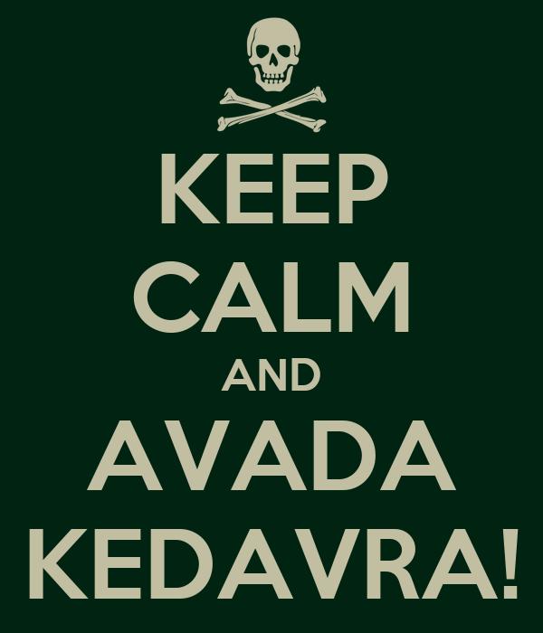 KEEP CALM AND AVADA KEDAVRA!