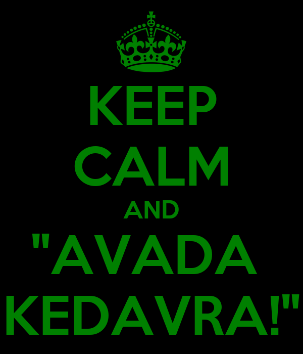 "KEEP CALM AND ""AVADA  KEDAVRA!"""