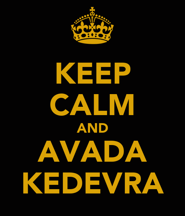 KEEP CALM AND AVADA KEDEVRA