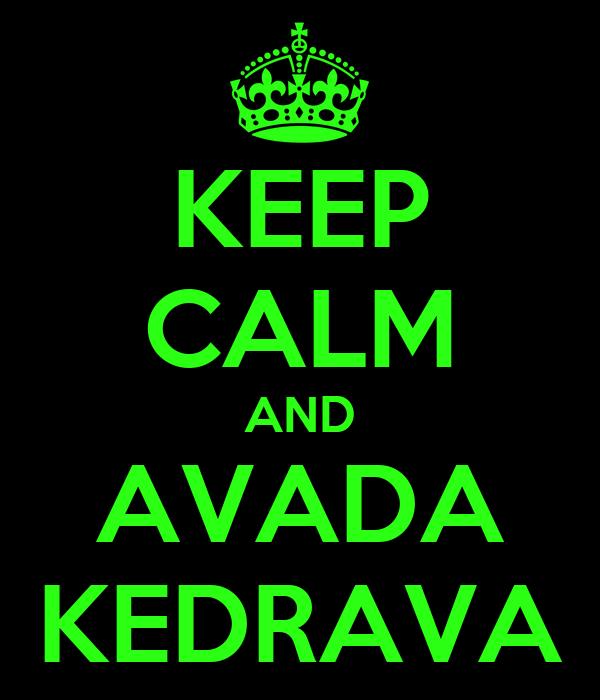 KEEP CALM AND AVADA KEDRAVA