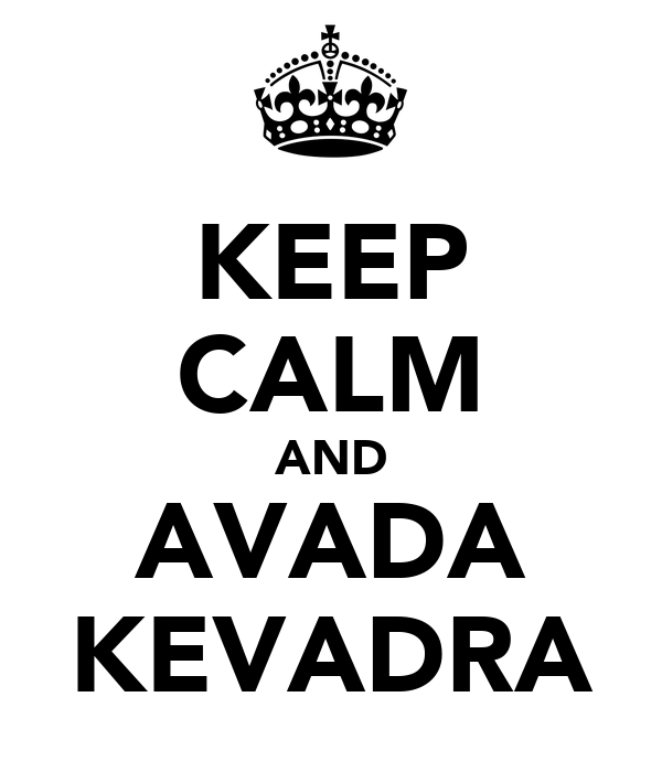 KEEP CALM AND AVADA KEVADRA