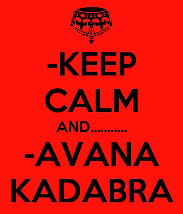 -KEEP CALM AND........... -AVANA KADABRA