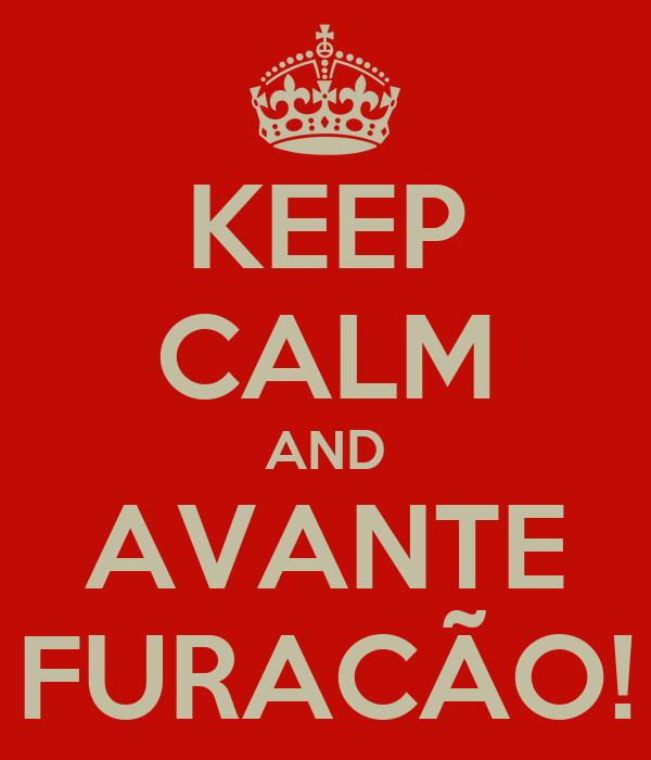 KEEP CALM AND AVANTE FURACÃO!