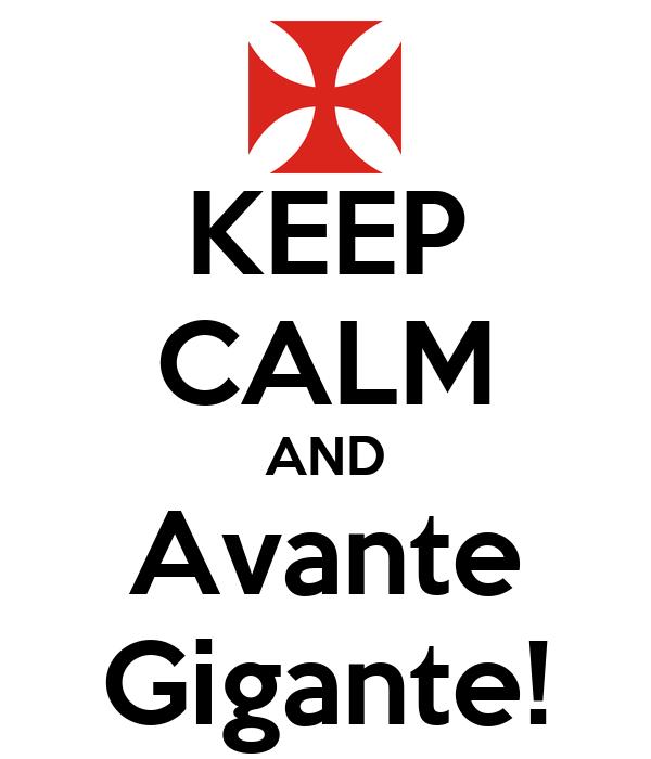 KEEP CALM AND Avante Gigante!