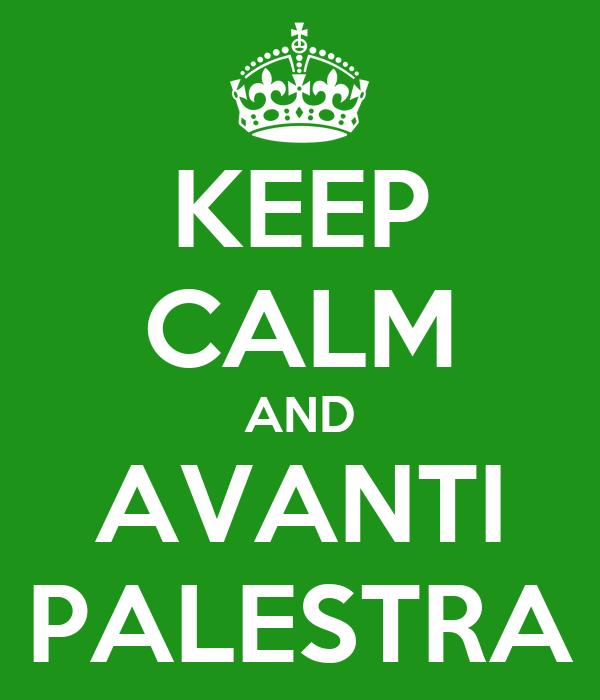 KEEP CALM AND AVANTI PALESTRA