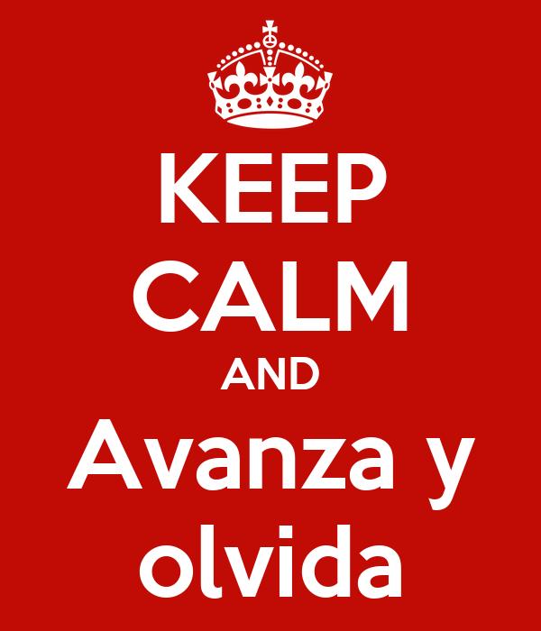 KEEP CALM AND Avanza y olvida