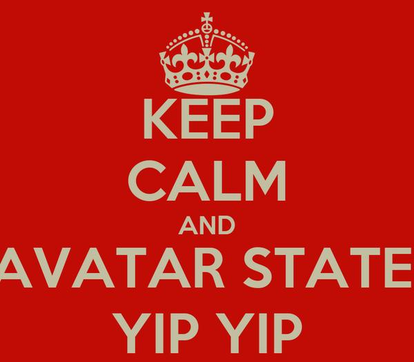 KEEP CALM AND AVATAR STATE, YIP YIP