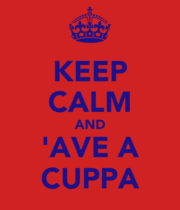 KEEP CALM AND 'AVE A CUPPA