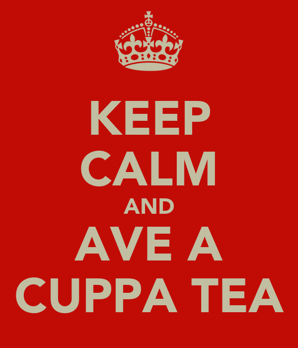 KEEP CALM AND AVE A CUPPA TEA