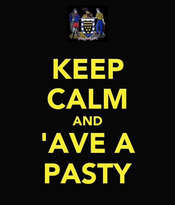 KEEP CALM AND 'AVE A PASTY