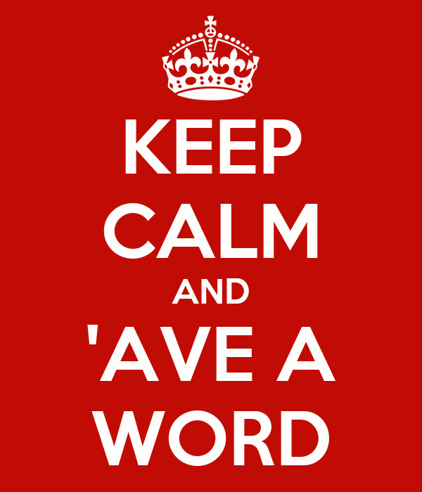 KEEP CALM AND 'AVE A WORD