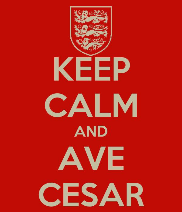 KEEP CALM AND AVE CESAR