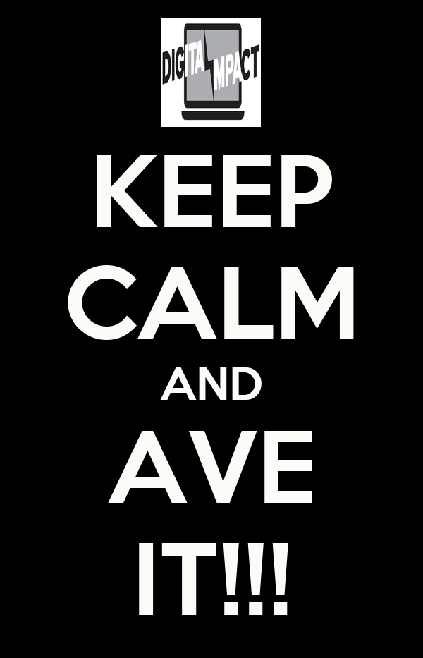 KEEP CALM AND AVE IT!!!