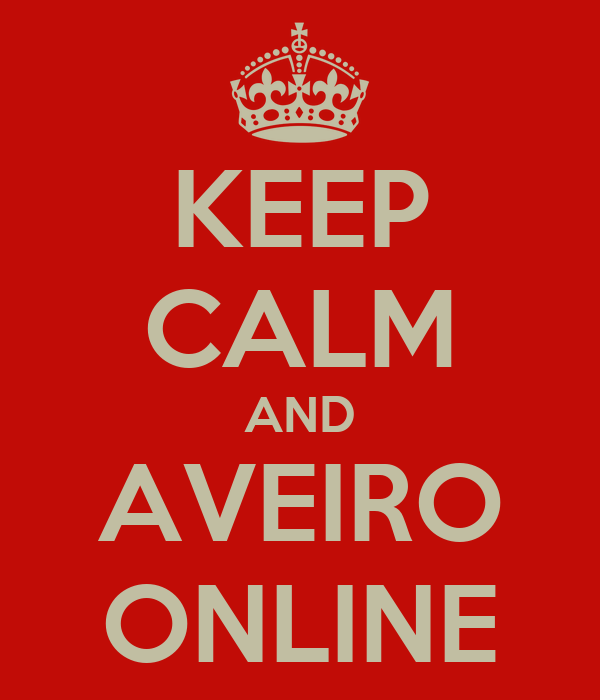 KEEP CALM AND AVEIRO ONLINE
