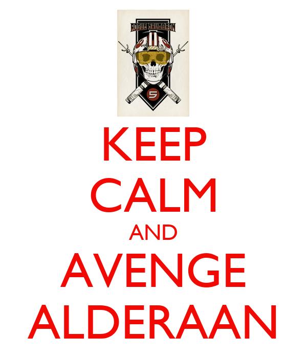 KEEP CALM AND AVENGE ALDERAAN