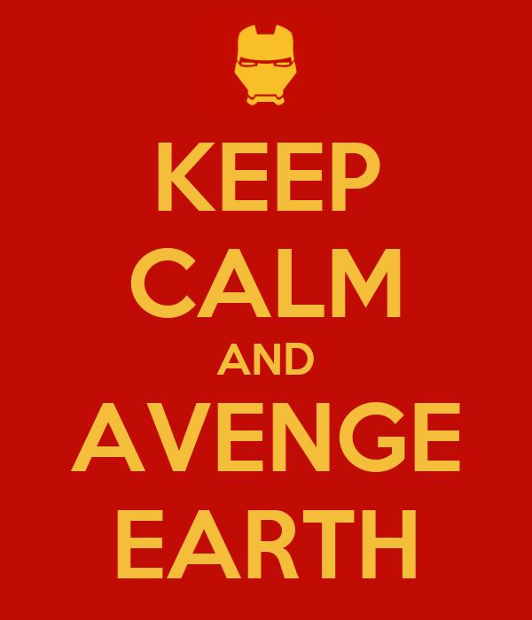 KEEP CALM AND AVENGE EARTH