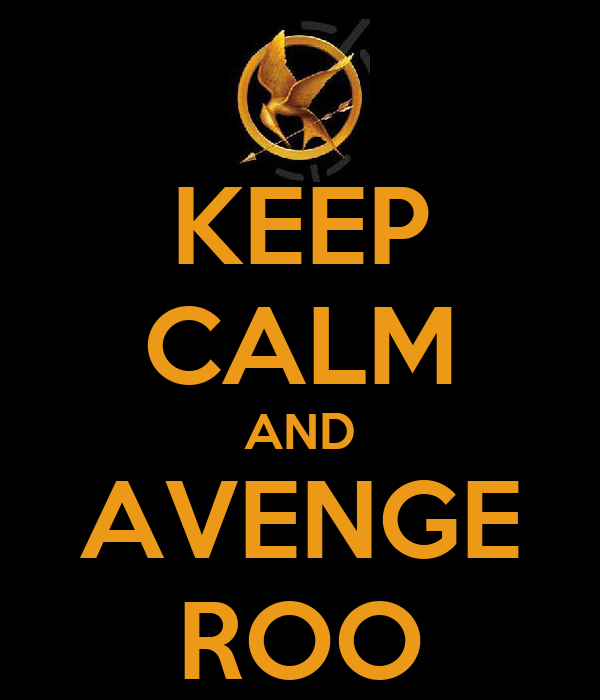 KEEP CALM AND AVENGE ROO