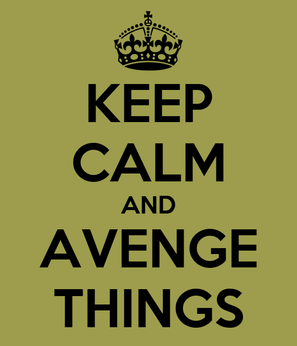 KEEP CALM AND AVENGE THINGS