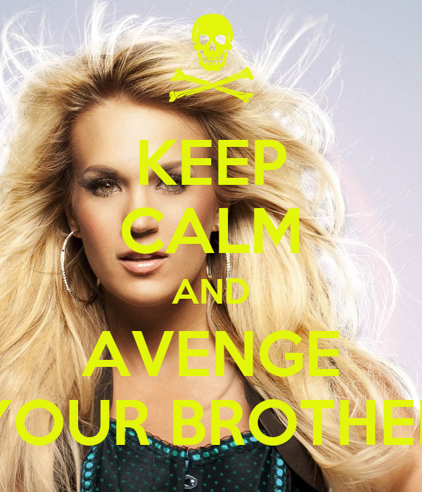 KEEP CALM AND AVENGE YOUR BROTHER