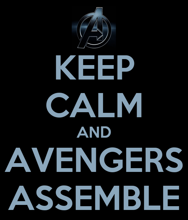 KEEP CALM AND AVENGERS ASSEMBLE